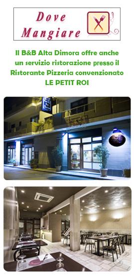 Il B&B Alta Dimora offre anche un servizio ristorazione persso il Ristorante Pizzeria convenzionato LE PETIT ROI